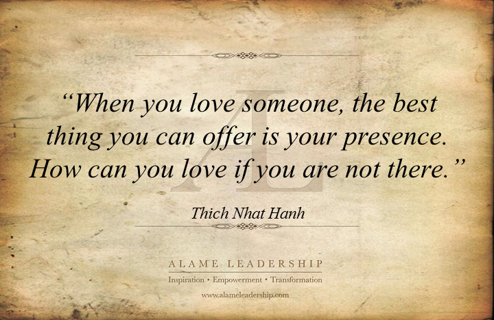 Thich Nhat Hanh Week Al Inspiring Quote On Loving Presence Alame Leadership Inspiration